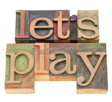 let us play in letterpress type