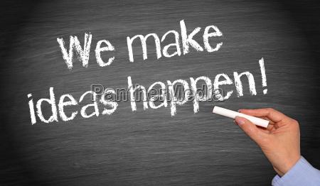 we make ideas happen