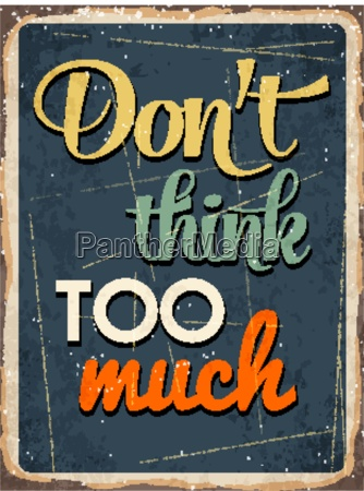 retro metal sign dont think too