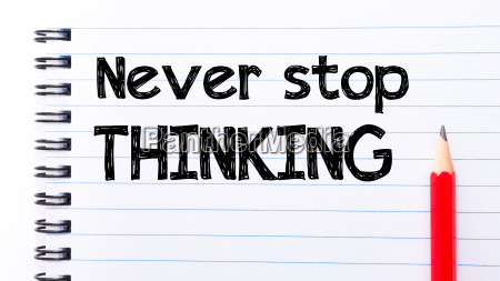 never stop thinking text written on
