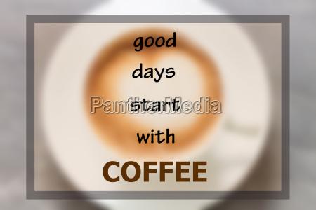 gute tage beginnen mit kaffee inspirierende