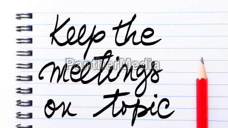 keep the meetings on topic written