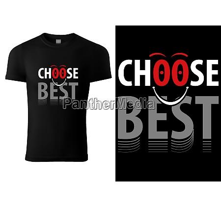 t shirt design with inscription choose